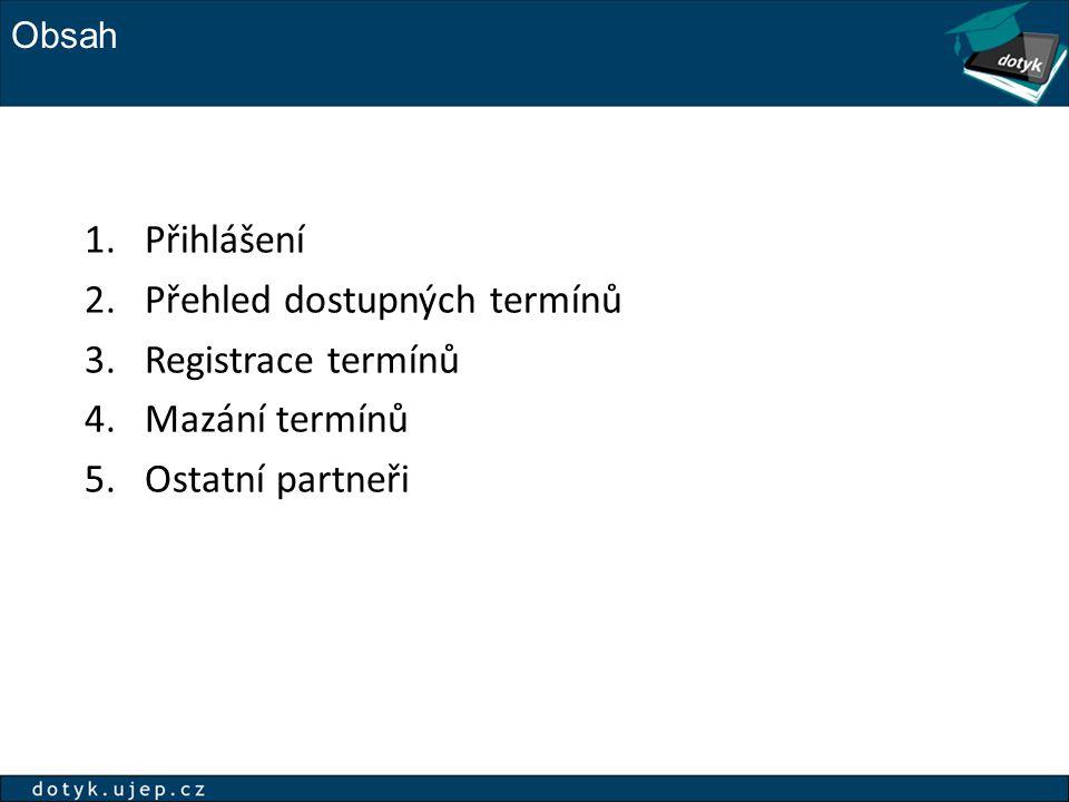 Obsah 1.Přihlášení 2.Přehled dostupných termínů 3.Registrace termínů 4.Mazání termínů 5.Ostatní partneři