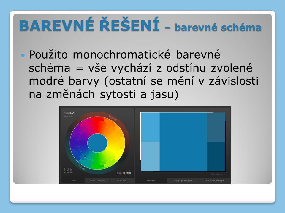 BAREVNÉ ŘEŠENÍ – barevné schéma Použito monochromatické barevné schéma = vše vychází z odstínu zvolené modré barvy (ostatní se mění v závislosti na zm