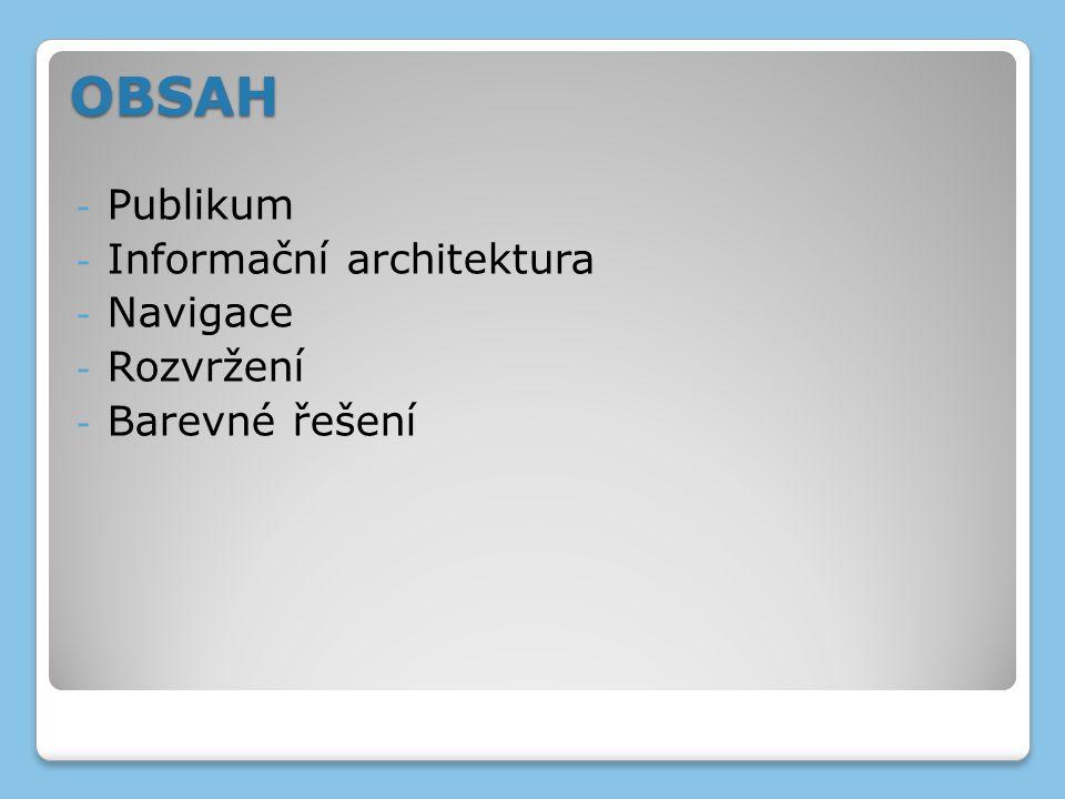 OBSAH - Publikum - Informační architektura - Navigace - Rozvržení - Barevné řešení