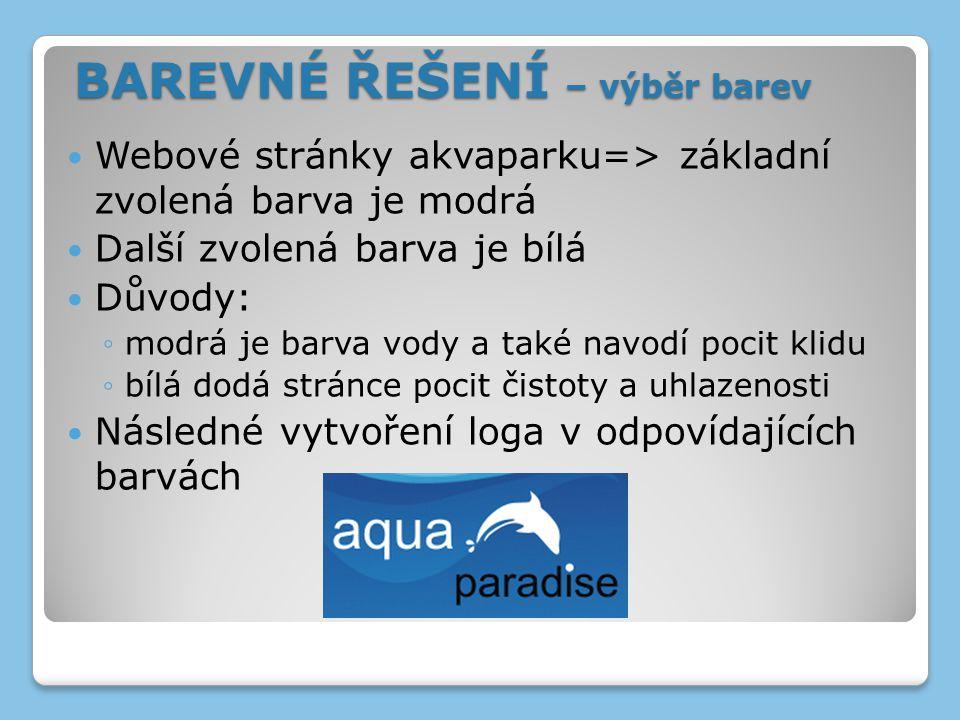 Webové stránky akvaparku=> základní zvolená barva je modrá Další zvolená barva je bílá Důvody: ◦modrá je barva vody a také navodí pocit klidu ◦bílá do