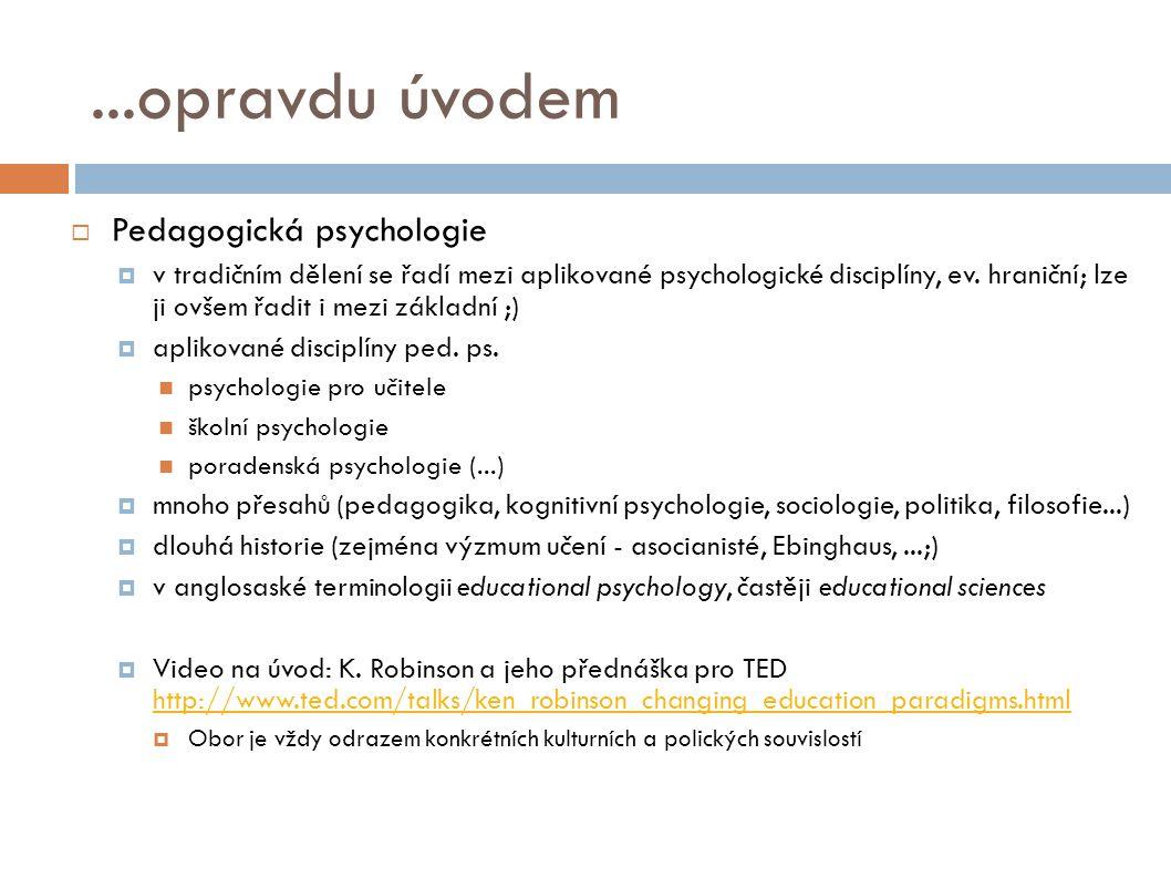 ...opravdu úvodem  Pedagogická psychologie  v tradičním dělení se řadí mezi aplikované psychologické disciplíny, ev. hraniční; lze ji ovšem řadit i