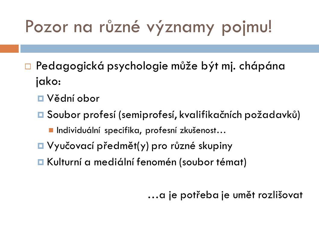 Pozor na různé významy pojmu!  Pedagogická psychologie může být mj. chápána jako:  Vědní obor  Soubor profesí (semiprofesí, kvalifikačních požadavk