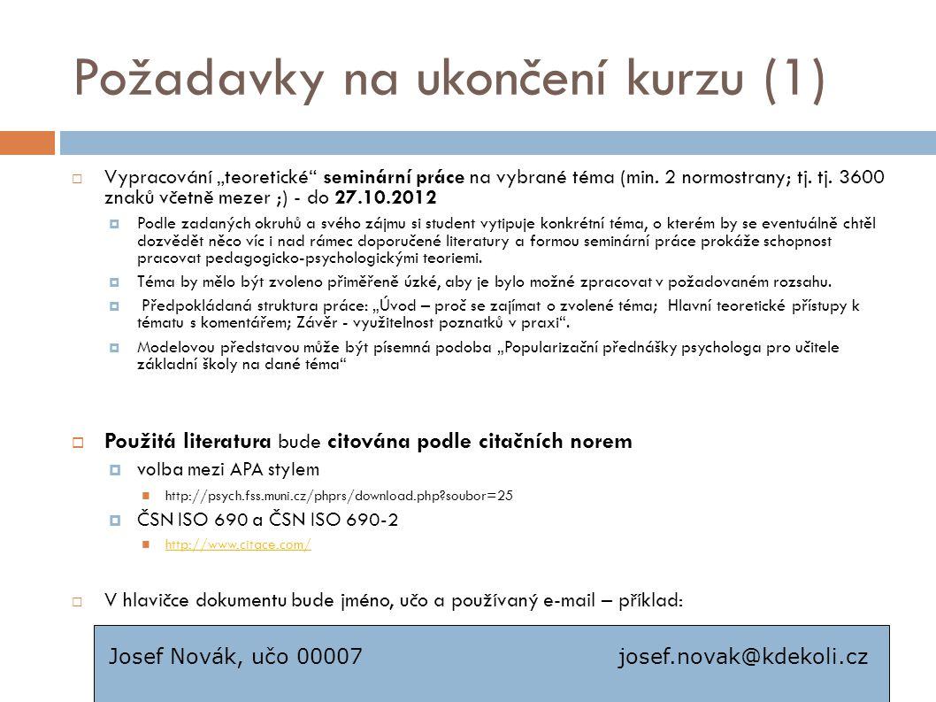 Požadavky na ukončení kurzu (2)  Písemná práce  kazuistika - do 1.12.2012 (min 2 normostrany).