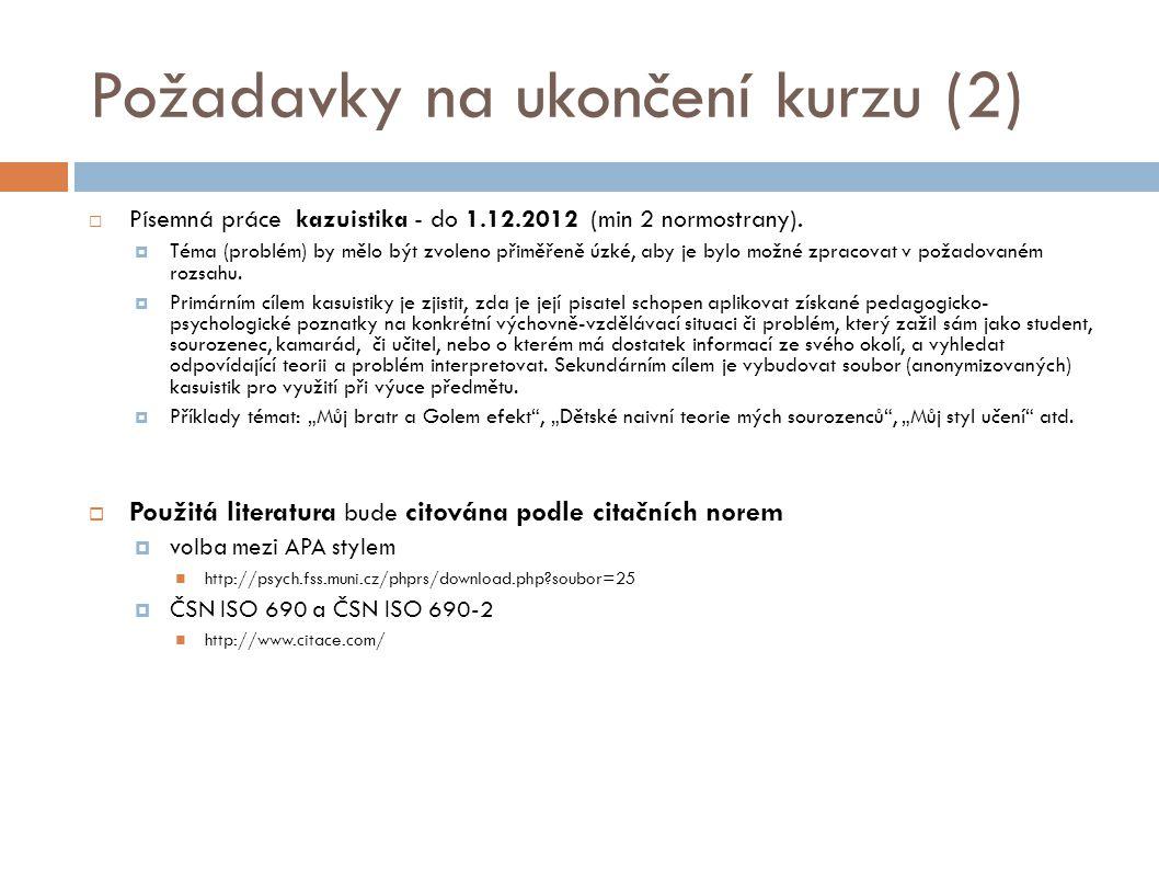 Požadavky na ukončení kurzu (2)  Písemná práce  kazuistika - do 1.12.2012 (min 2 normostrany).  Téma (problém) by mělo být zvoleno přiměřeně úzké,