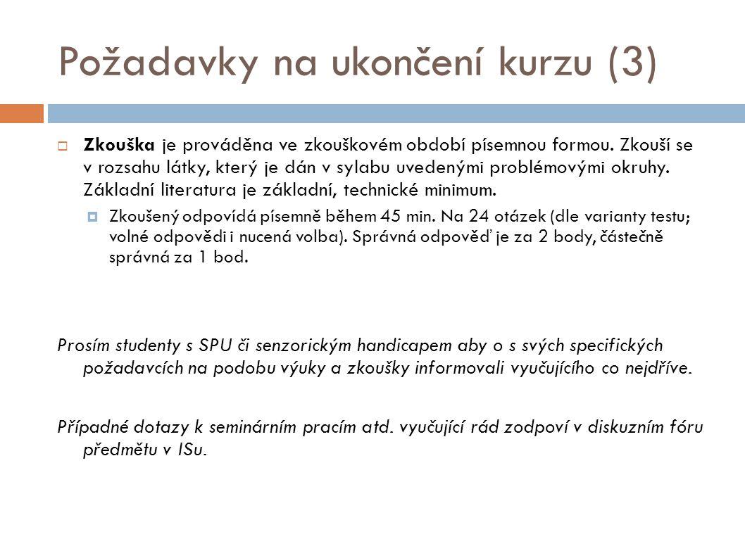 Požadavky na ukončení kurzu (3)  Zkouška je prováděna ve zkouškovém období písemnou formou. Zkouší se v rozsahu látky, který je dán v sylabu uvedeným
