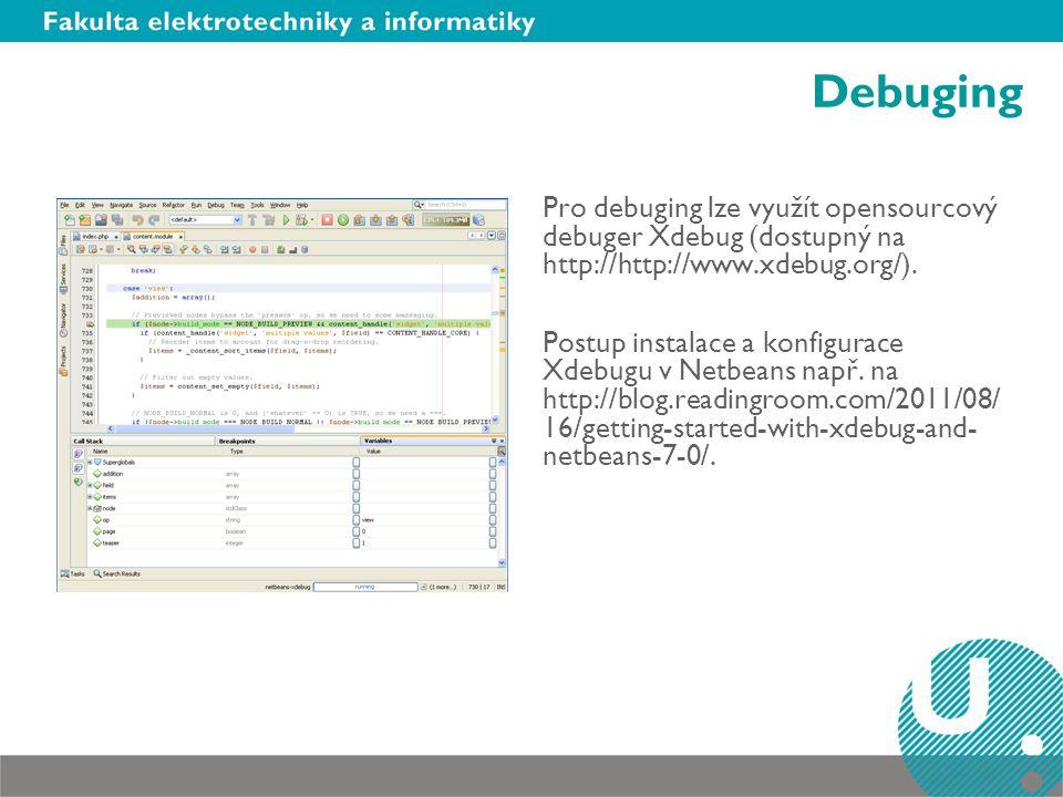 Debuging Pro debuging lze využít opensourcový debuger Xdebug (dostupný na http://http://www.xdebug.org/). Postup instalace a konfigurace Xdebugu v Net