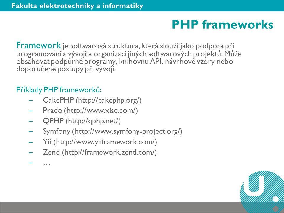 PHP frameworks Framework je softwarová struktura, která slouží jako podpora při programování a vývoji a organizaci jiných softwarových projektů. Může