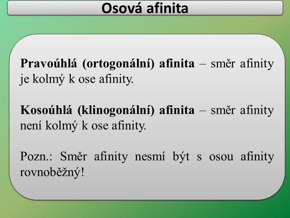 Pravoúhlá (ortogonální) afinita – směr afinity je kolmý k ose afinity. Kosoúhlá (klinogonální) afinita – směr afinity není kolmý k ose afinity. Pozn.: