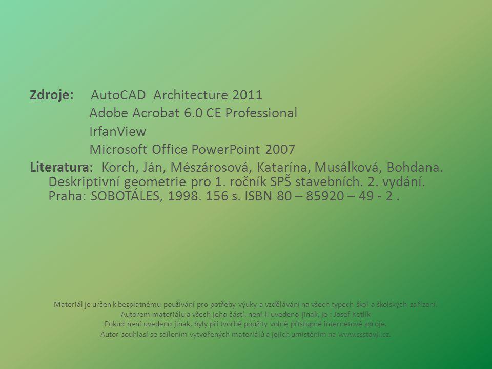 Zdroje: AutoCAD Architecture 2011 Adobe Acrobat 6.0 CE Professional IrfanView Microsoft Office PowerPoint 2007 Literatura: Korch, Ján, Mészárosová, Ka