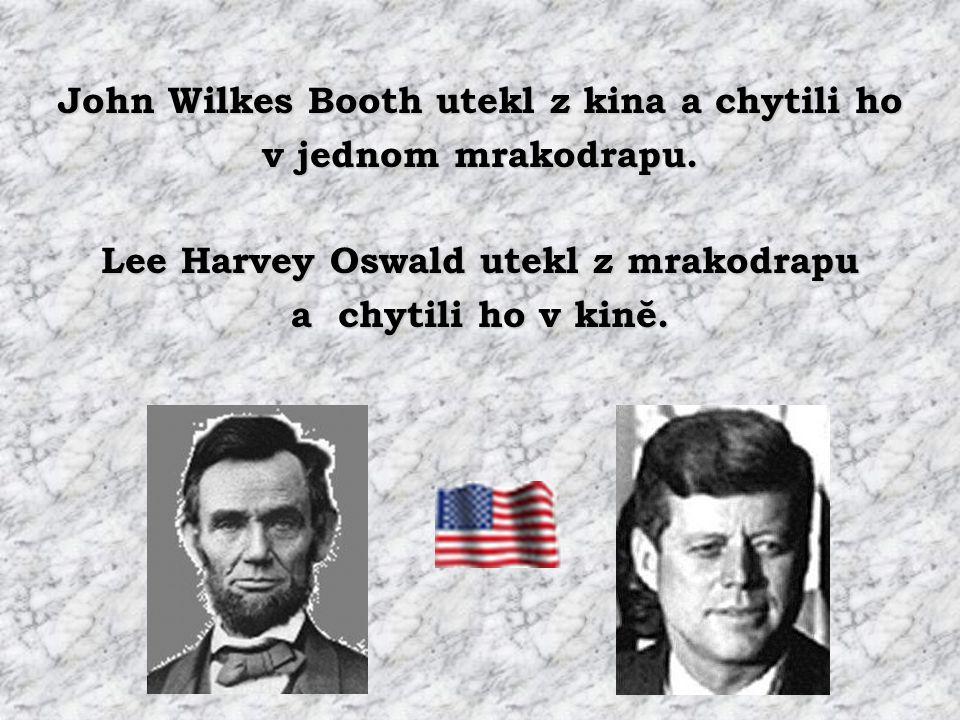 Lincoln zemřel v kinĕ s názvem Kennedy . Kennedy zemřel v autĕ s názvem Lincoln .