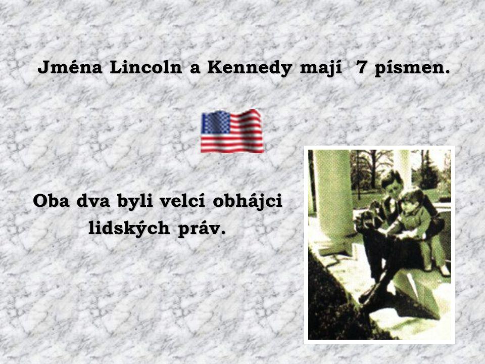 Jména Lincoln a Kennedy mají 7 písmen. Oba dva byli velcí obhájci lidských práv.