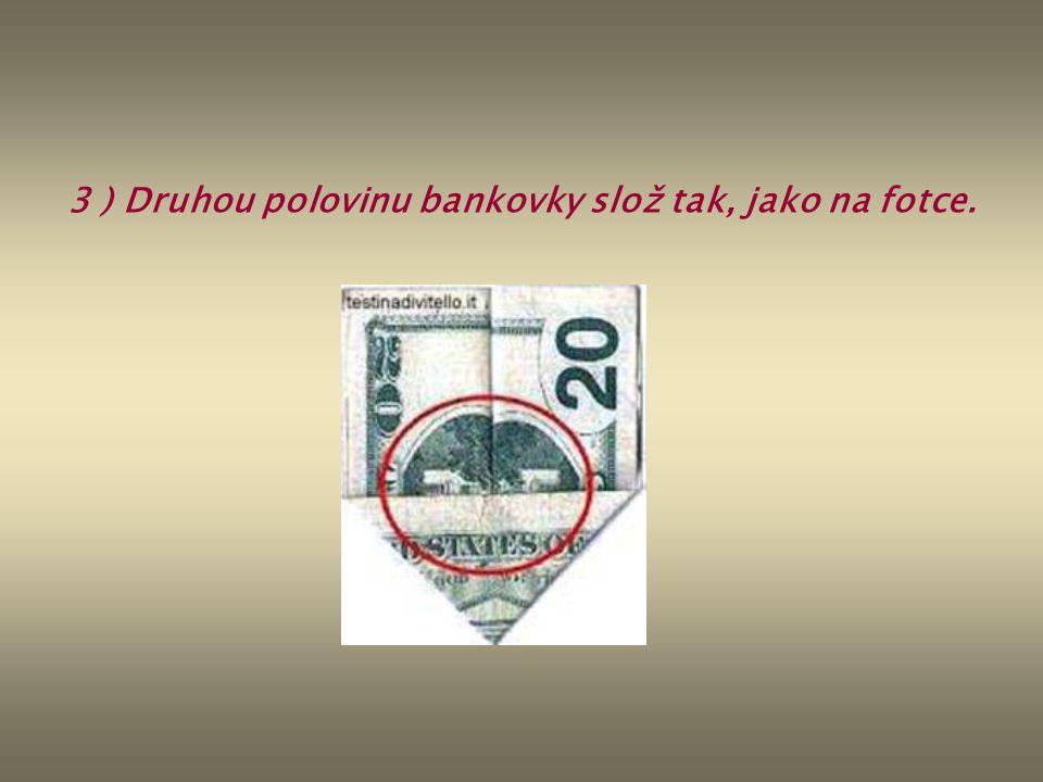 3 ) Druhou polovinu bankovky slož tak, jako na fotce.