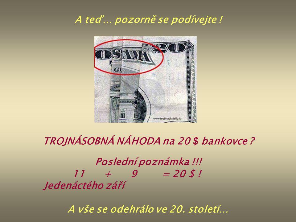 A teď… pozorně se podívejte ! TROJNÁSOBNÁ NÁHODA na 20 $ bankovce ? Poslední poznámka !!! 11 + 9 = 20 $ ! Jedenáctého září A vše se odehrálo ve 20. st