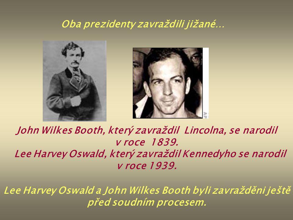 Oba prezidenty zavraždili jižané… John Wilkes Booth, který zavraždil Lincolna, se narodil v roce 1839. Lee Harvey Oswald, který zavraždil Kennedyho se