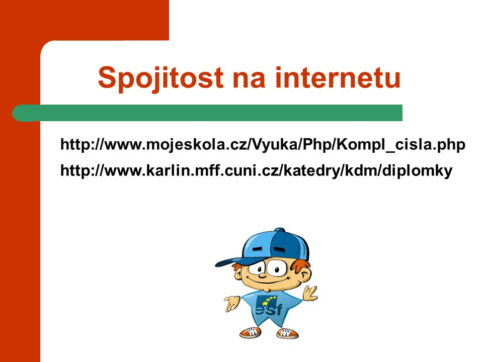 Spojitost na internetu http://www.mojeskola.cz/Vyuka/Php/Kompl_cisla.php http://www.karlin.mff.cuni.cz/katedry/kdm/diplomky