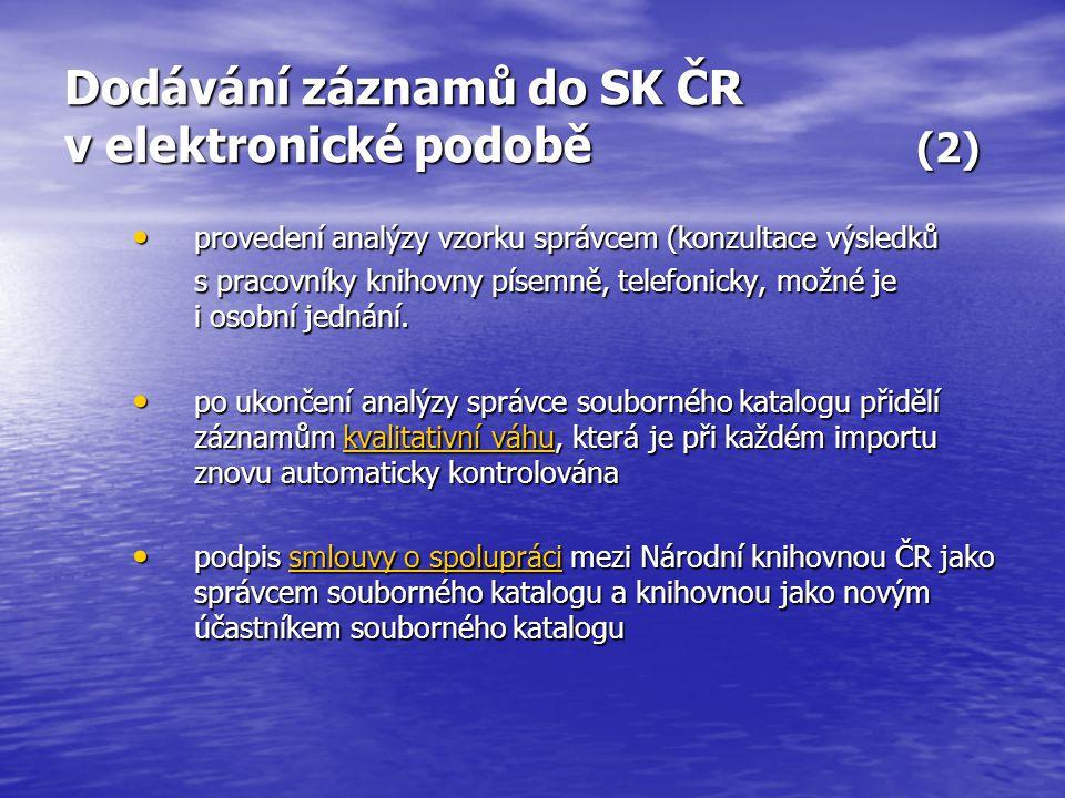 Dodávání záznamů do SK ČR v elektronické podobě (3) dohoda o nejvhodnější periodicitě zasílání záznamů dohoda o nejvhodnější periodicitě zasílání záznamů správce provádí přesnou evidenci dodaných záznamů správce provádí přesnou evidenci dodaných záznamů statistika o importech je přístupná na adrese : http://psi.nkp.cz:2400/r/SKK/p190/p10Init nebo na adrese www.caslin.cz http://psi.nkp.cz:2400/r/SKK/p190/p10Initwww.caslin.cz http://psi.nkp.cz:2400/r/SKK/p190/p10Initwww.caslin.cz správce předpokládá, že účastník SK ČR opravuje záznamy, ve kterých byla chyba a zasílá je znova do SK ČR správce předpokládá, že účastník SK ČR opravuje záznamy, ve kterých byla chyba a zasílá je znova do SK ČR