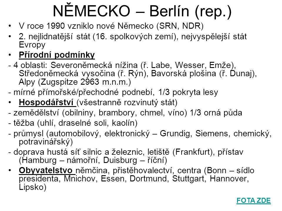 NĚMECKO – Berlín (rep.) V roce 1990 vzniklo nové Německo (SRN, NDR) 2. nejlidnatější stát (16. spolkových zemí), nejvyspělejší stát Evropy Přírodní po