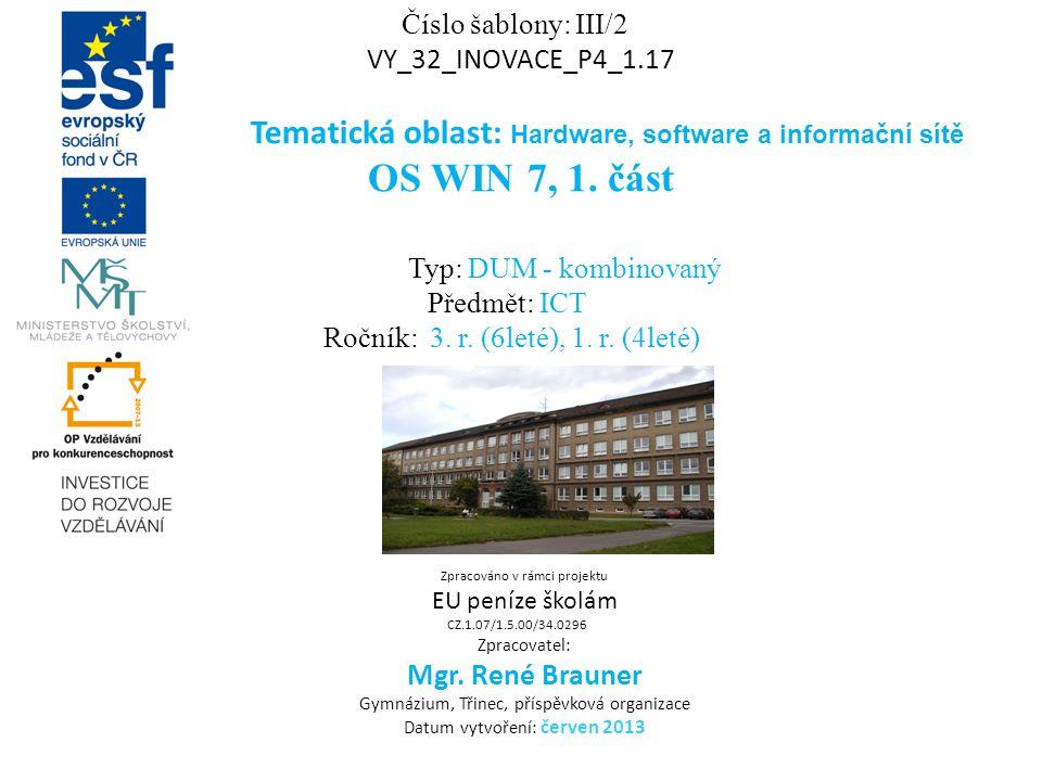Číslo šablony: III/2 VY_32_INOVACE_P4_1.17 Tematická oblast: Hardware, software a informační sítě OS WIN 7, 1.