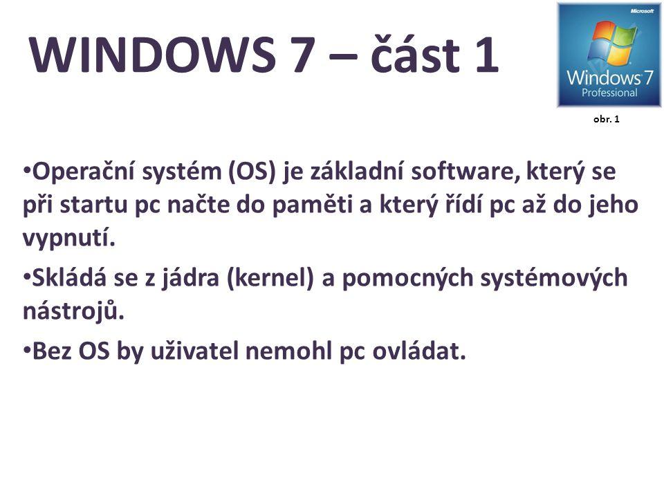 WINDOWS 7 – část 1 Operační systém (OS) je základní software, který se při startu pc načte do paměti a který řídí pc až do jeho vypnutí.