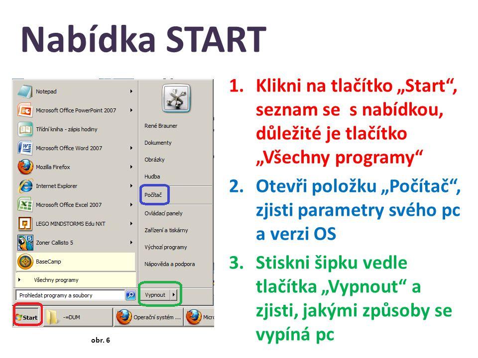 """Nabídka START 1.Klikni na tlačítko """"Start , seznam se s nabídkou, důležité je tlačítko """"Všechny programy 2.Otevři položku """"Počítač , zjisti parametry svého pc a verzi OS 3.Stiskni šipku vedle tlačítka """"Vypnout a zjisti, jakými způsoby se vypíná pc obr."""