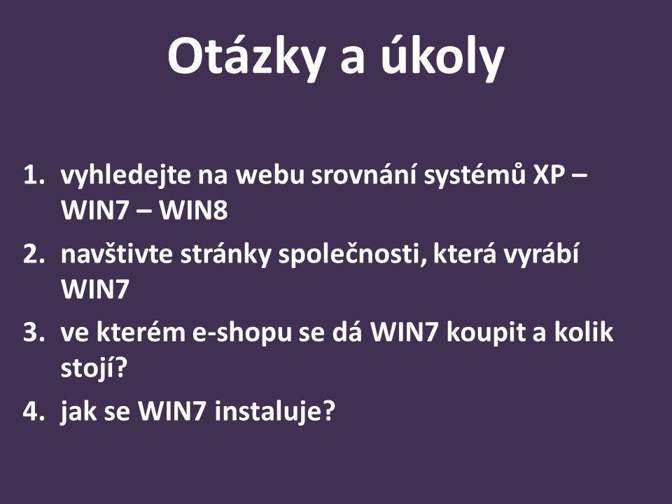 Otázky a úkoly 1.vyhledejte na webu srovnání systémů XP – WIN7 – WIN8 2.navštivte stránky společnosti, která vyrábí WIN7 3.ve kterém e-shopu se dá WIN7 koupit a kolik stojí.