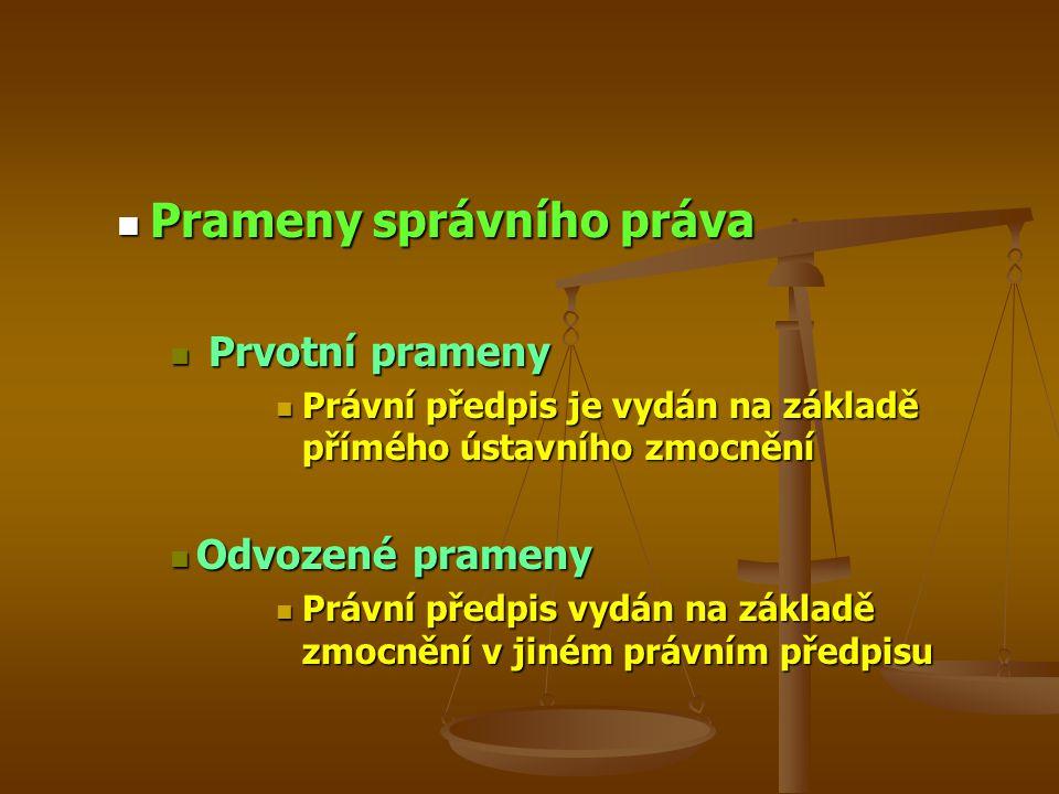 Prameny správního práva Prameny správního práva Prvotní prameny Prvotní prameny Právní předpis je vydán na základě přímého ústavního zmocnění Právní předpis je vydán na základě přímého ústavního zmocnění Odvozené prameny Odvozené prameny Právní předpis vydán na základě zmocnění v jiném právním předpisu Právní předpis vydán na základě zmocnění v jiném právním předpisu