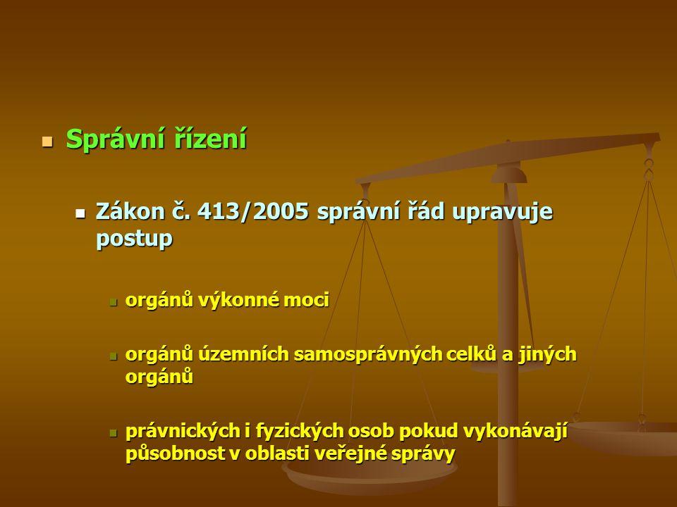 Správní řízení Správní řízení Zákon č.413/2005 správní řád upravuje postup Zákon č.