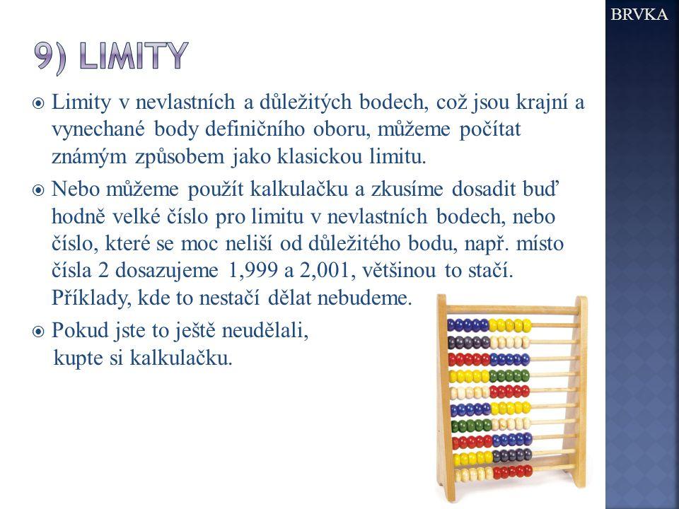 BRVKA  Limity v nevlastních a důležitých bodech, což jsou krajní a vynechané body definičního oboru, můžeme počítat známým způsobem jako klasickou limitu.