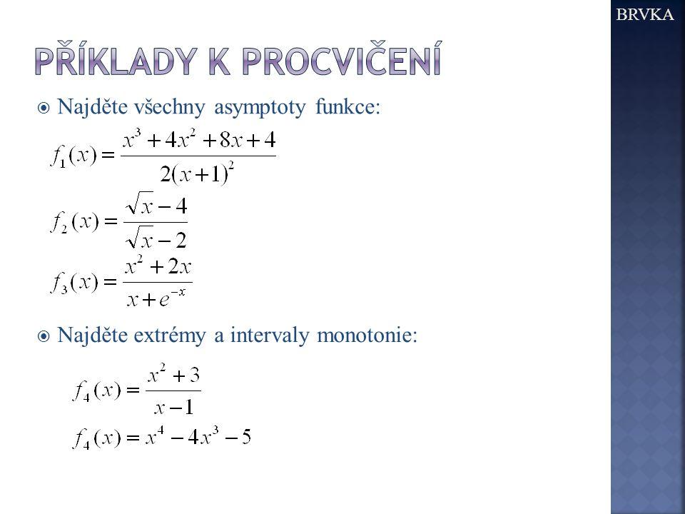  Najděte všechny asymptoty funkce: BRVKA  Najděte extrémy a intervaly monotonie: