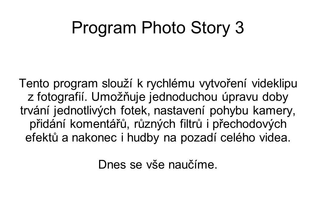 Program Photo Story 3 Tento program slouží k rychlému vytvoření videklipu z fotografií.