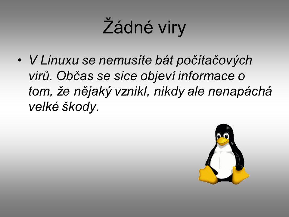 Žádné viry V Linuxu se nemusíte bát počítačových virů.