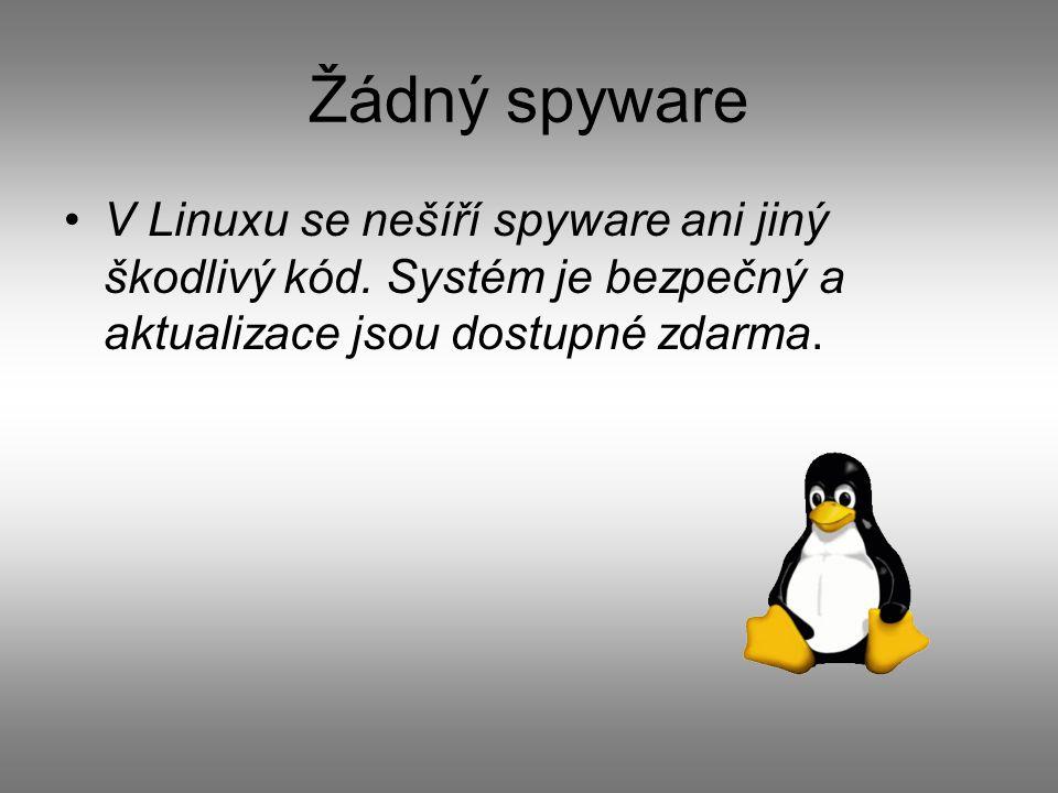 Žádný spyware V Linuxu se nešíří spyware ani jiný škodlivý kód.