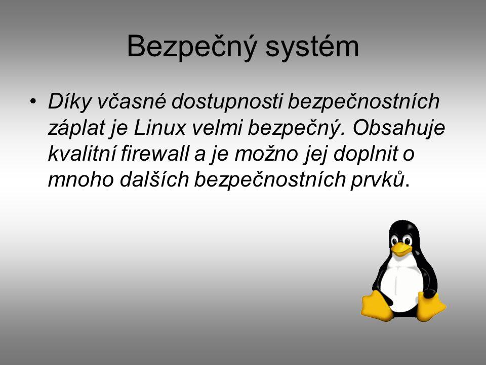 Bezpečný systém Díky včasné dostupnosti bezpečnostních záplat je Linux velmi bezpečný.