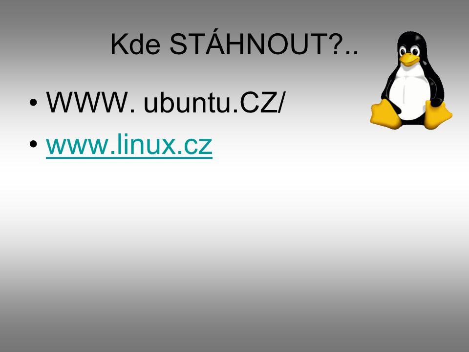 Kde STÁHNOUT .. WWW. ubuntu.CZ/ www.linux.cz