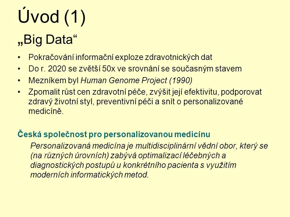 """Úvod (2) """" Big Data Definice: 2012 celosvětový objem zdravotnických dat = 500 petabytes (10 15 bytes) –Strukturovaná – nestrukturovaná – polostrukturovaná –Data Informace Znalosti M."""