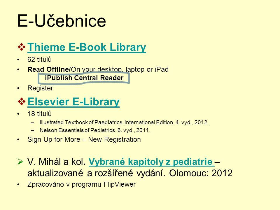 E-Učebnice  Thieme E-Book Library Thieme E-Book Library 62 titulů Read Offline/On your desktop, laptop or iPad iPublish Central Reader Register  Elsevier E-Library Elsevier E-Library 18 titulů –Illustrated Textbook of Paediatrics.