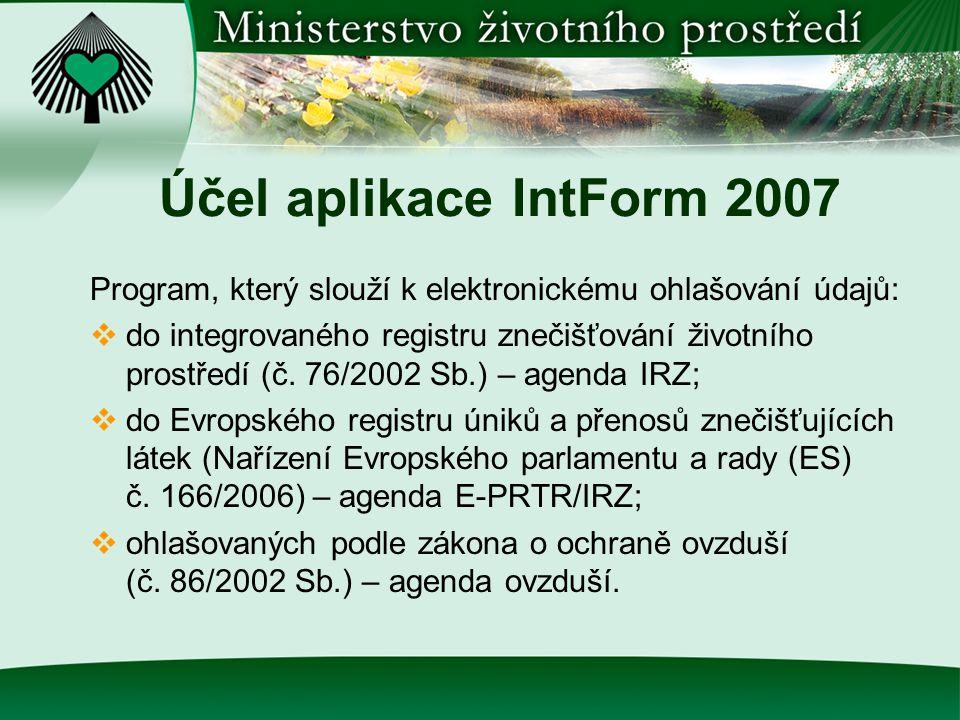 Účel aplikace IntForm 2007 Program, který slouží k elektronickému ohlašování údajů:  do integrovaného registru znečišťování životního prostředí (č.