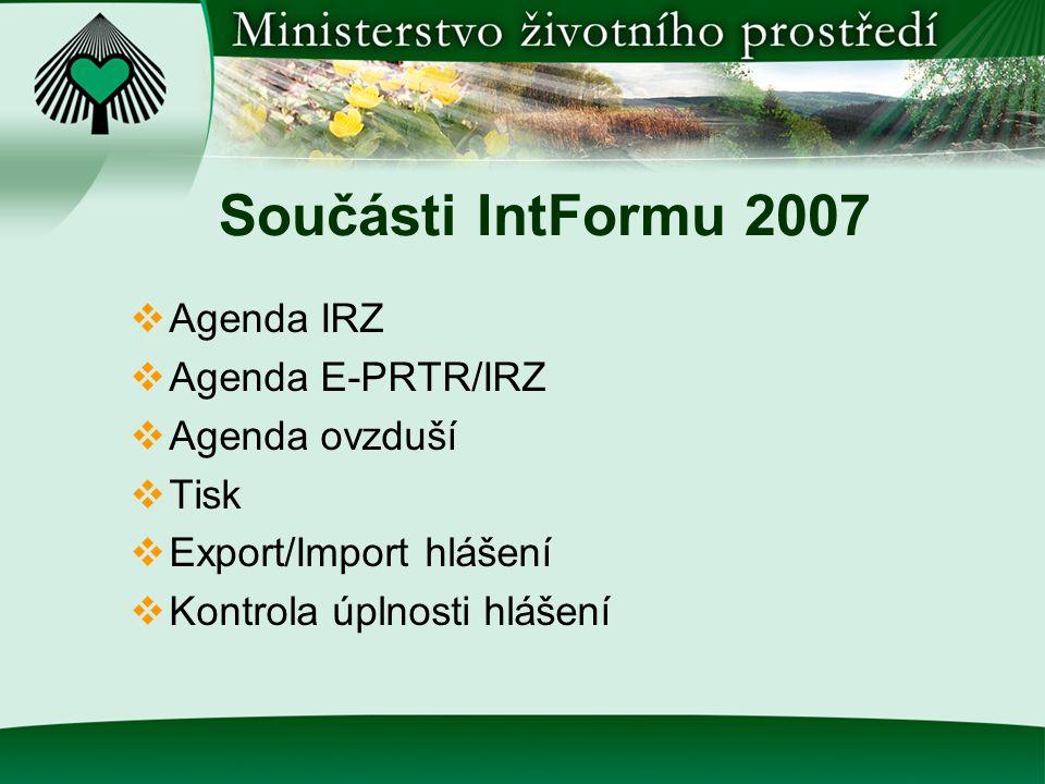 Součásti IntFormu 2007  Agenda IRZ  Agenda E-PRTR/IRZ  Agenda ovzduší  Tisk  Export/Import hlášení  Kontrola úplnosti hlášení