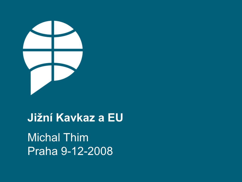Jižní Kavkaz a EU Michal Thim Praha 9-12-2008
