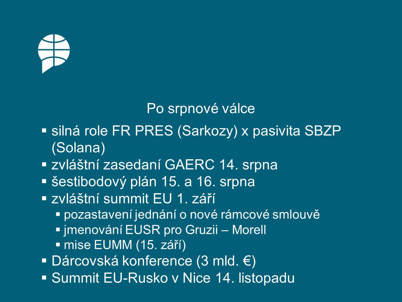 Po srpnové válce  silná role FR PRES (Sarkozy) x pasivita SBZP (Solana)  zvláštní zasedaní GAERC 14.