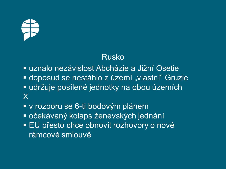 """Rusko  uznalo nezávislost Abcházie a Jižní Osetie  doposud se nestáhlo z území """"vlastní Gruzie  udržuje posílené jednotky na obou územích X  v rozporu se 6-ti bodovým plánem  očekávaný kolaps ženevských jednání  EU přesto chce obnovit rozhovory o nové rámcové smlouvě"""