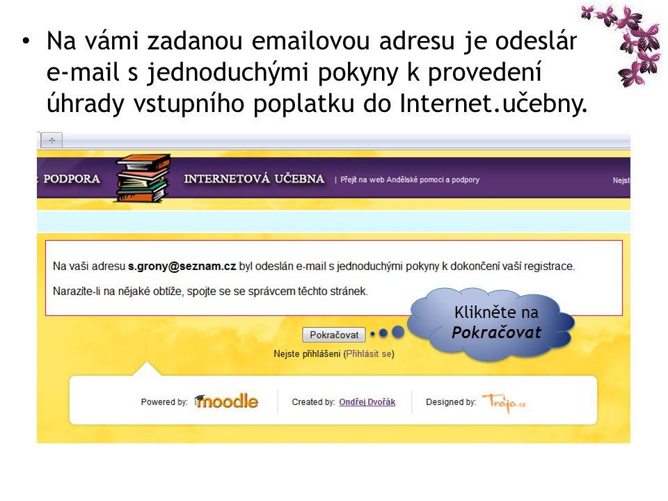 Na vámi zadanou emailovou adresu je odeslán e-mail s jednoduchými pokyny k provedení úhrady vstupního poplatku do Internet.učebny.