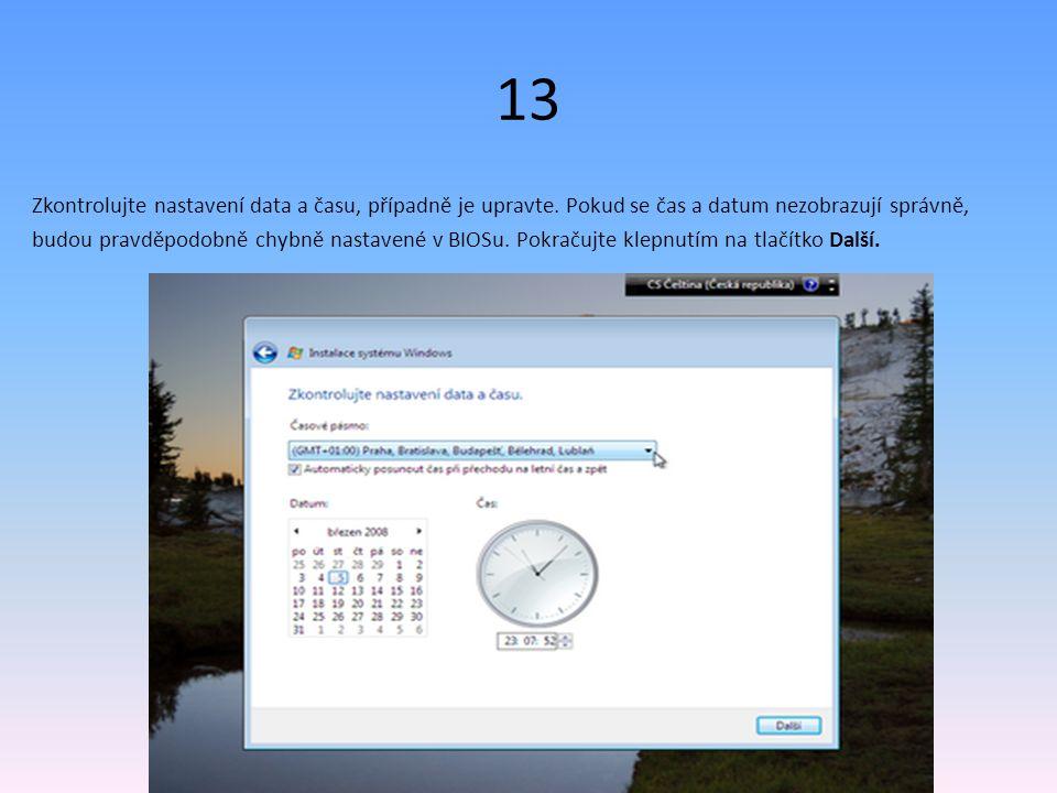 13 Zkontrolujte nastavení data a času, případně je upravte.