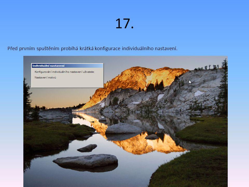17. Před prvním spuštěním probíhá krátká konfigurace individuálního nastavení.