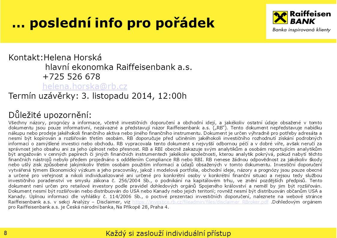… poslední info pro pořádek 8 Kontakt:Helena Horská hlavní ekonomka Raiffeisenbank a.s. +725 526 678 helena.horska@rb.cz Termín uzávěrky: 3. listopadu