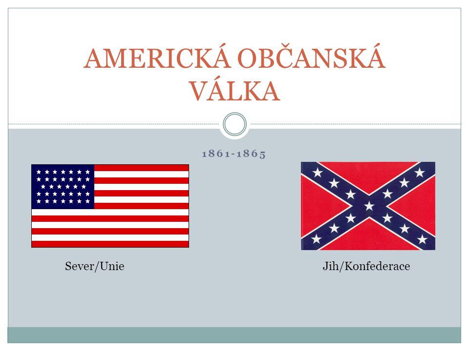 1861-1865 AMERICKÁ OBČANSKÁ VÁLKA Sever/UnieJih/Konfederace