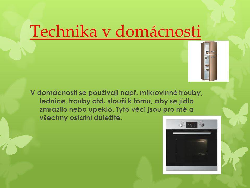 Technika v domácnosti V domácnosti se používají např. mikrovlnné trouby, lednice, trouby atd. slouží k tomu, aby se jídlo zmrazilo nebo upeklo. Tyto v