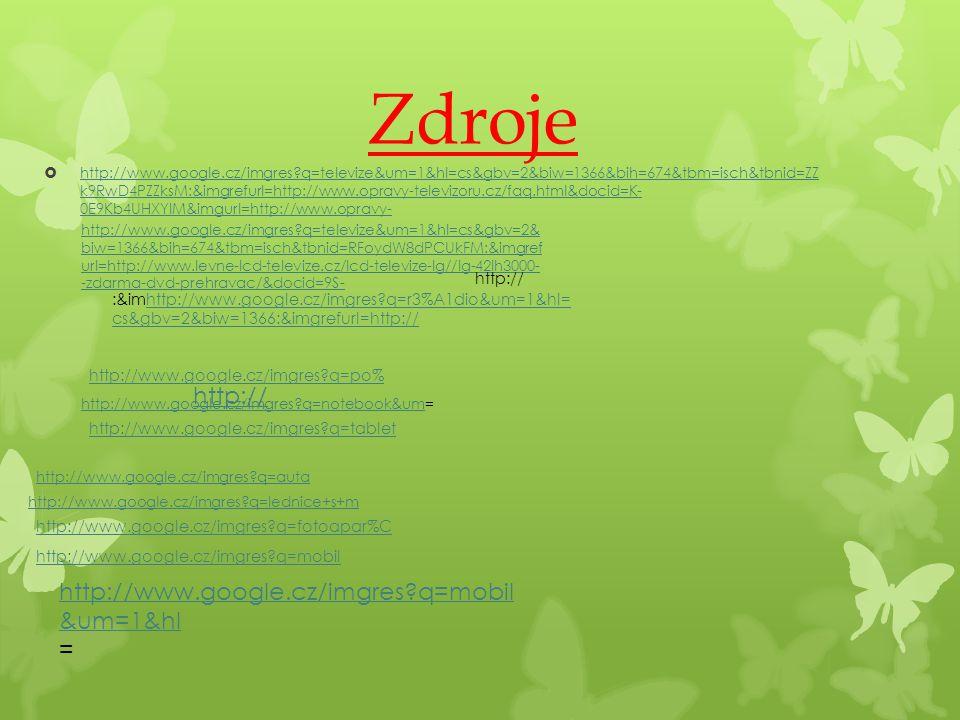Zdroje  http://www.google.cz/imgres?q=televize&um=1&hl=cs&gbv=2&biw=1366&bih=674&tbm=isch&tbnid=ZZ k9RwD4PZZksM:&imgrefurl=http://www.opravy-televizo