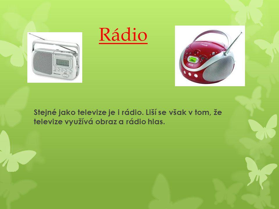 Rádio Stejné jako televize je i rádio. Liší se však v tom, že televize využívá obraz a rádio hlas.