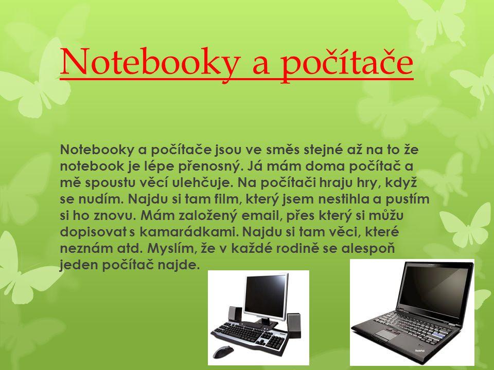 Notebooky a počítače Notebooky a počítače jsou ve směs stejné až na to že notebook je lépe přenosný. Já mám doma počítač a mě spoustu věcí ulehčuje. N